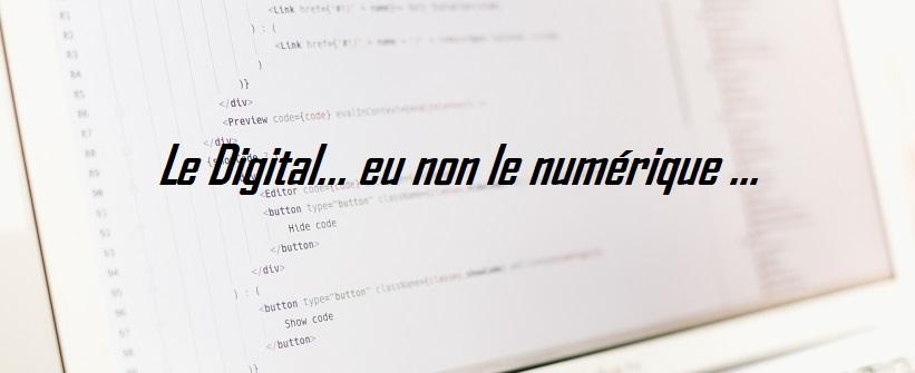 Le Digital… eu non le numérique …